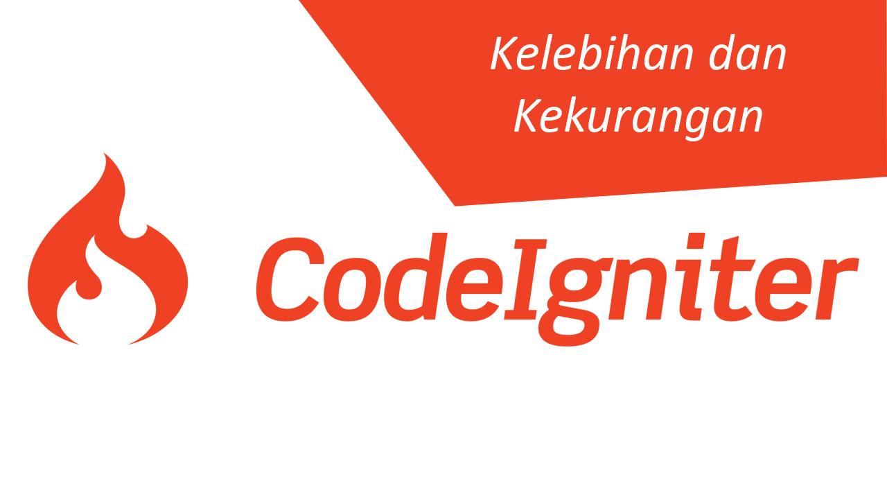 Kelebihan dan Kekuarangan Menggunakan Framework Codeigniter